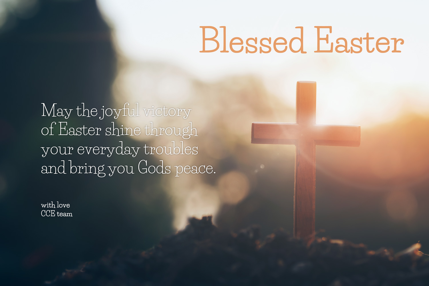 May the joyful victory of Easter shine through your everyday troubles and bring yuo Gods peace